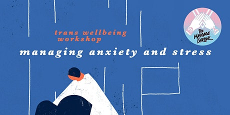 Managing Anxiety and Stress  -  trans wellbeing online workshop tickets
