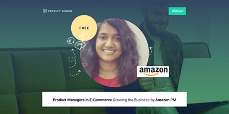 Webinar: Product Managers in E-Commerce Growing the Business by Amazon PM tickets