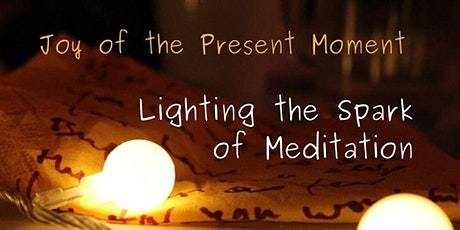 Joy of the Present Moment: Lighting the spark of meditation tickets