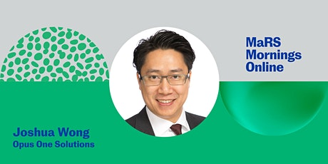 MaRS Mornings Online: Joshua Wong of Opus One Solutions tickets