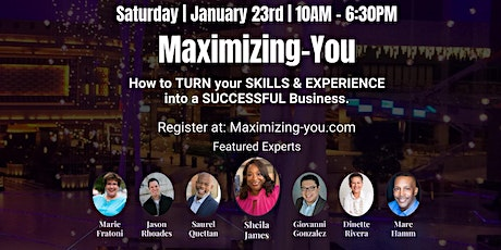 MAXIMIZING YOU - How To Turn Your Skills & Experience into a Successful Biz tickets
