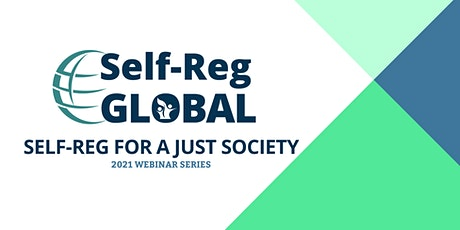 Self-Reg For A Just Society: A Self-Reg Global Monthly Webinar Series tickets
