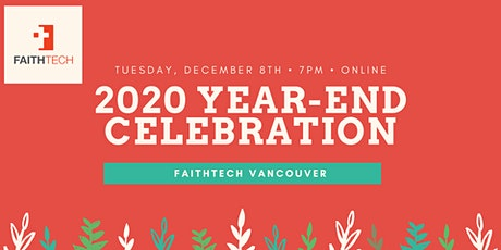 FaithTech Vancouver 2020 Year-end Celebration - Online tickets