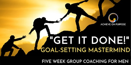 Get It Done! Goal-Setting Mastermind for Men tickets