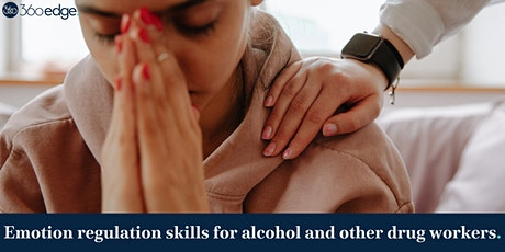 Emotion regulation skills for alcohol and other drug workers (online) NEW tickets