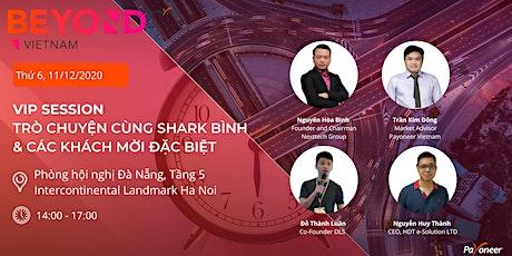 VIP session : Trò chuyện cùng Shark Bình và khách mời đặc biệt tickets
