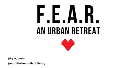 F.E.A.R. Urban Retreat #02 w/ Equilibrium The Holistic Living Project tickets