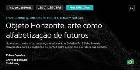 Masterclass | Objeto Horizonte: arte como alfabetização de futuros ingressos
