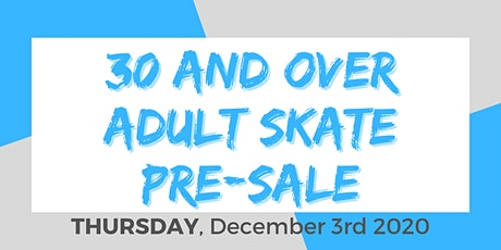 Thursday Night 30+  Adult Skate - 12/3/2020 Pre-Sale tickets
