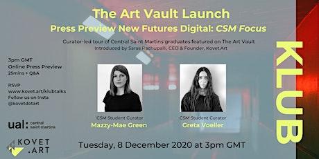 New Futures Digital: CSM Focus. Press Preview of The Art Vault tickets