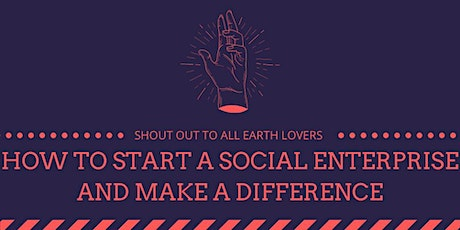 How to start a social enterprise and make a difference tickets