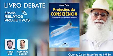 Livro Debate - Projeções da Consciência, Waldo Vieira ingressos