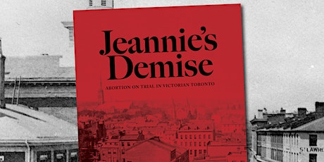 BOOK LAUNCH: Jeannie's Demise: Abortion on Trial in Victorian Toronto tickets