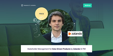Webinar: Stakeholder Management for Data-Driven Products by Zalando Sr PM tickets