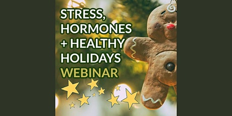 Stress, Hormones & Holiday Health! - Live Webinar tickets