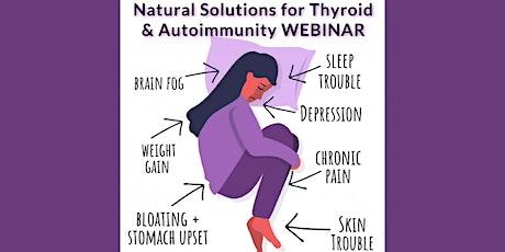 Thyroid & Autoimmunity: A Natural Approach - Live Webinar tickets