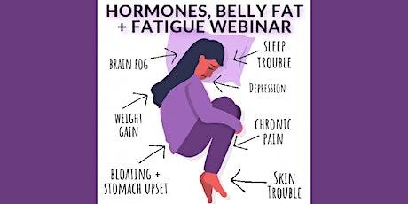 Hormones, Fatigue & Belly Fat - Live Webinar tickets