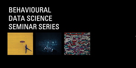 Behavioural Data Science Seminar Series: December 7, 2020 tickets