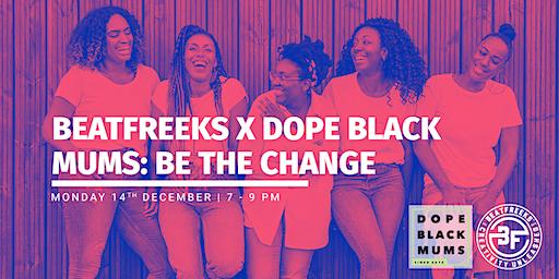 Beatfreeks x Dope Black Mums: Be The Change