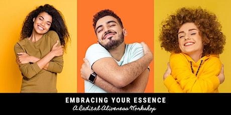 Embracing Your Essence ~ A Radical Aliveness Workshop tickets