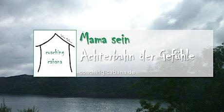 Mama sein - Achterbahn der Gefühle Tickets