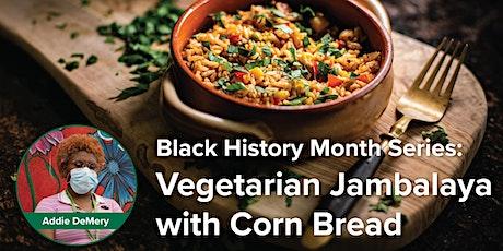 Black History Month Dinner Series- Vegetarian Jambalaya and Cornbread tickets