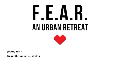 F.E.A.R. Urban Retreat #04 w/ Equilibrium The Holistic Living Project tickets