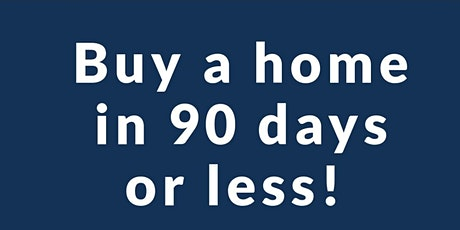 Buy a Home in 90 Days or LESS! tickets