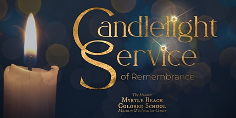 Historic Myrtle Beach Colored School Candlelight Service of Remembrance tickets