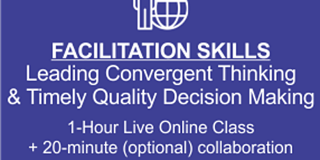 Advanced Facilitation Online Class Leading Convergent Thinking and Decision tickets