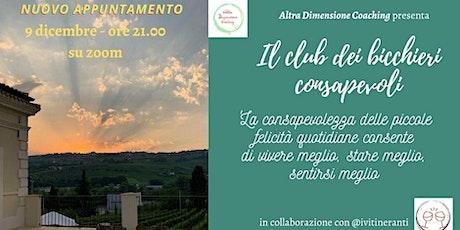 """Club dei Bicchieri Consapevoli"", appuntamenti di ""winefulness"" biglietti"