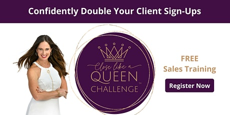 Close Like A Queen: FREE Sales Training tickets