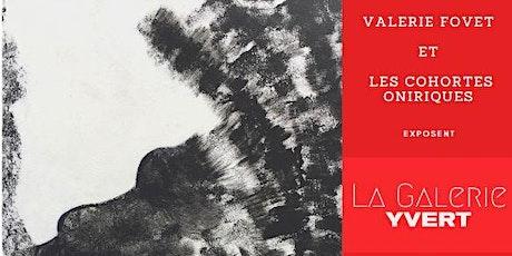 Vernissage de l'exposition de Valérie Fovet et les Cohortes Oniriques billets