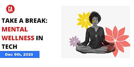 Take a Break: Mental Wellness in Tech tickets