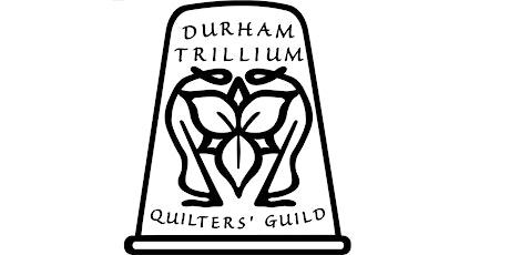 Durham Trillium Quilters Guild - 2020 February 08 Meeting tickets