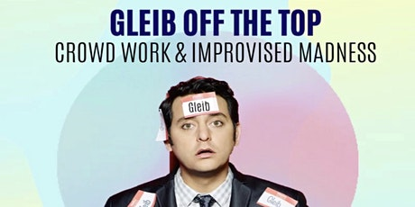 Gleib off the Top - Crowd Work & Improvised Madness with Ben Gleib tickets