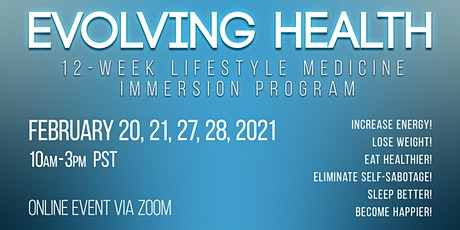 Evolving Health 12-week Lifestyle Medicine Immersion Program February 2021 tickets