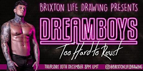 Brixton Life Drawing Presents DREAMBOYS tickets
