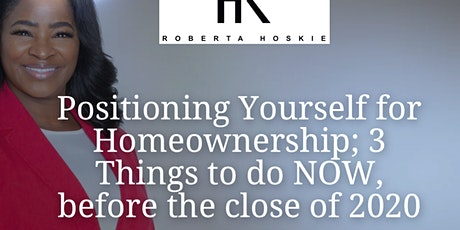 Positioning Yourself for Homeownership; 3 Things to do BEFORE 2020 Ends! tickets