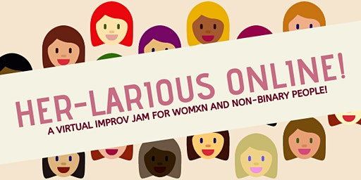 HER-larious Online: An Improv Jam for Womxn and Non-Binary People!