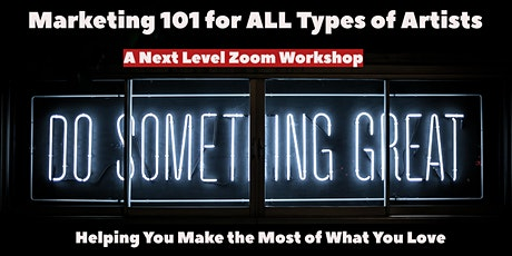 Marketing 101 for ALL Types of Artists: A Next Level Zoom Workshop tickets