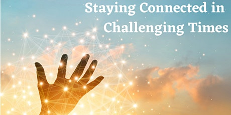 Staying Connected in Challenging Times  - free talk and meditation online tickets