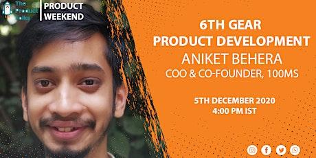 6th Gear Product Development tickets
