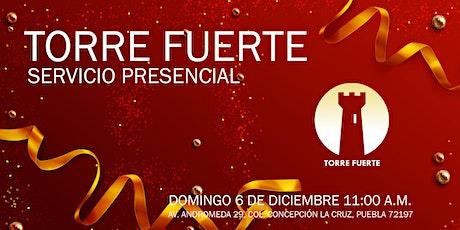 Torre Fuerte Servicio Presencial  11:00 a.m. 6 DIC boletos