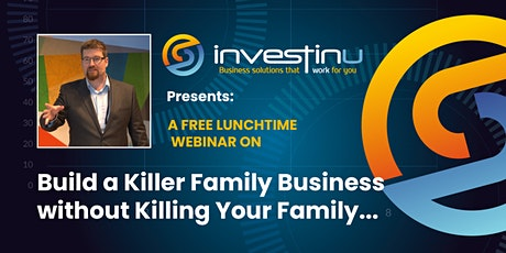 Free Webinar - Build a Killer Family Business without Killing Your Family… tickets