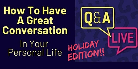 Q & A - HOW TO HAVE A GREAT CONVERSATION ...HOLIDAY EDITION!! tickets