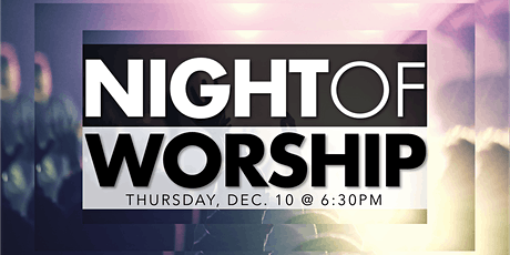12/10 - Onsite Night of Worship tickets