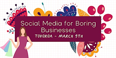 Social Media for Boring Businesses - Tokoroa tickets