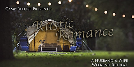 Rustic Romance: A Husband and Wife Weekend Retreat tickets