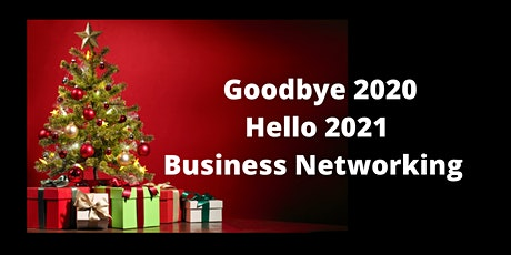 Goodbye 2020 - Hello 2021 - Business Networking tickets